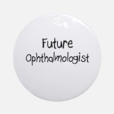 Future Ophthalmologist Ornament (Round)