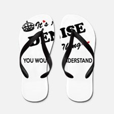DENISE thing, you wouldn't understand Flip Flops