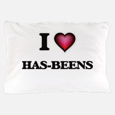 I love Has-Beens Pillow Case
