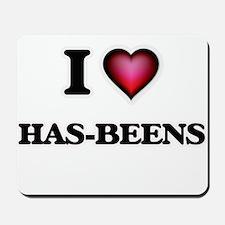 I love Has-Beens Mousepad