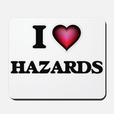 I love Hazards Mousepad