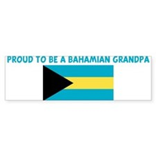 PROUD TO BE A BAHAMIAN GRANDP Bumper Bumper Sticker