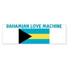 BAHAMIAN LOVE MACHINE Bumper Bumper Bumper Sticker