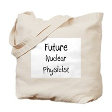 Future Nuclear Physicist Tote Bag