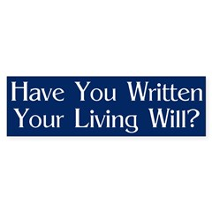 Have You Written Your Living Will? Bumper Sticker