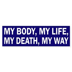 My Body My Life, My Death My Way sticker
