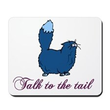 Talk to the tail Mousepad