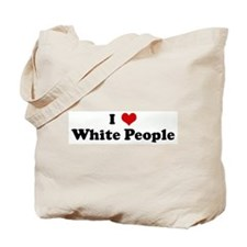 I Love White People Tote Bag