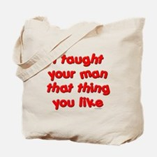 I Taught Your Man Tote Bag