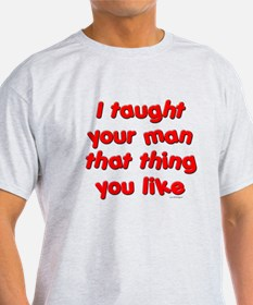 I Taught Your Man T-Shirt