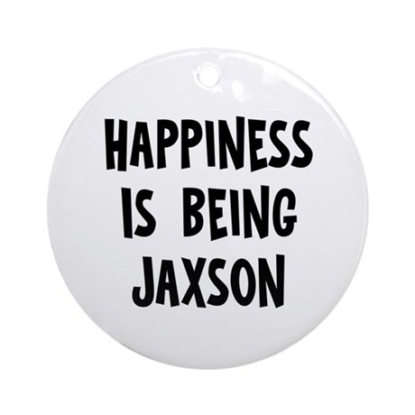 Happiness is being Jaxson Ornament (Round)