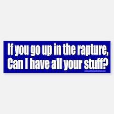 If you go up in the rapture Bumper Bumper Bumper Sticker