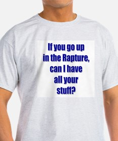 If you go up in the rapture Ash Grey T-Shirt