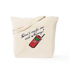 Don't Make Me Call Nanny! Tote Bag