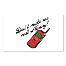 Don't Make Me Call Nanny! Rectangle Decal