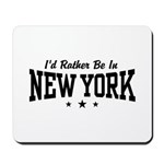 I'd Rather Be In New York Mousepad