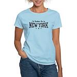 I'd Rather Be In New York Women's Light T-Shirt