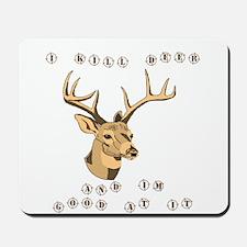 I kill deer Mousepad