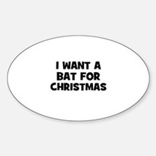 I want a Bat for Christmas Oval Decal