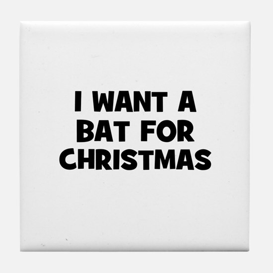 I want a Bat for Christmas Tile Coaster