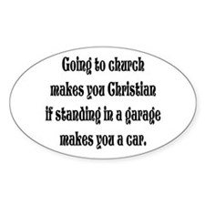 Going to church makes you Chr Oval Decal