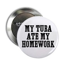 "my Tuba ate my homework 2.25"" Button (10 pack)"