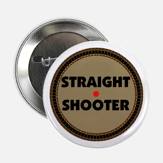 """STRAIGHT SHOOTER 2.25"""" Button"""