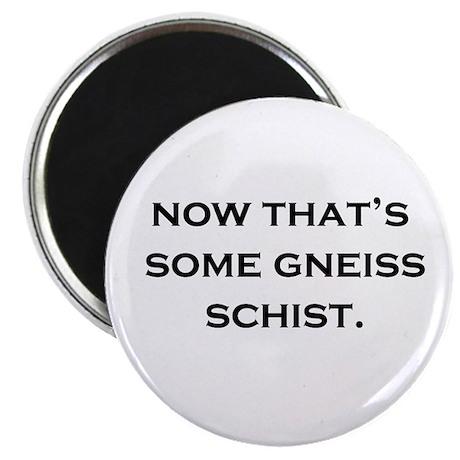 Gneiss Schist! Magnet