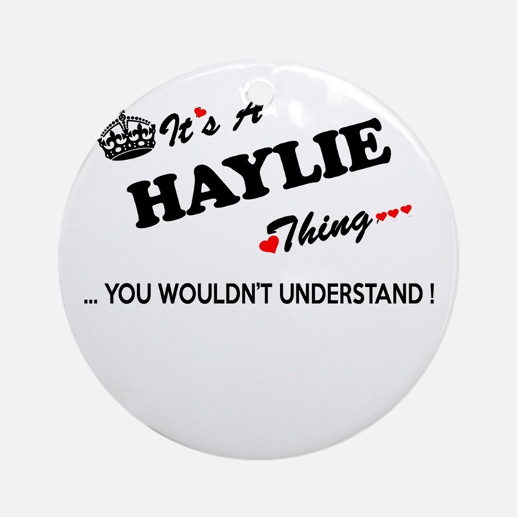 HAYLIE thing, you wouldn't understa Round Ornament