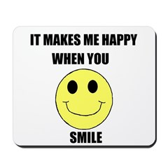 MAKES ME HAPPY WHEN YOU SMILE Mousepad