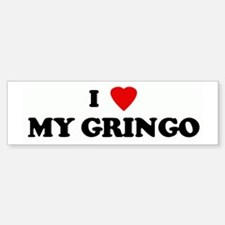 I Love MY GRINGO Bumper Bumper Bumper Sticker
