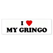 I Love MY GRINGO Bumper Bumper Sticker