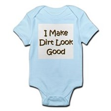 I Make Dirt Look Good Infant Bodysuit