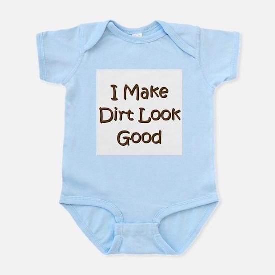 I Make Dirt Look Good Infant Bodysuit