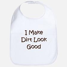 I Make Dirt Look Good Bib