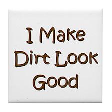 I Make Dirt Look Good Tile Coaster
