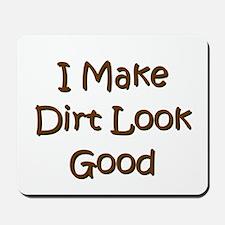 I Make Dirt Look Good Mousepad