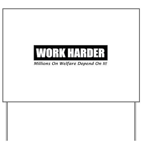 Work Harder Millions On Welfare Yard Sign
