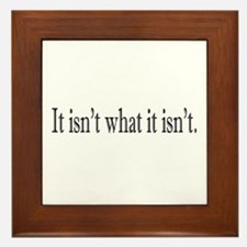 It isn't what it isn't Framed Tile