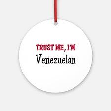 Trust Me I'm a Venezuelan Ornament (Round)