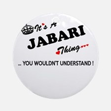 JABARI thing, you wouldn't understa Round Ornament