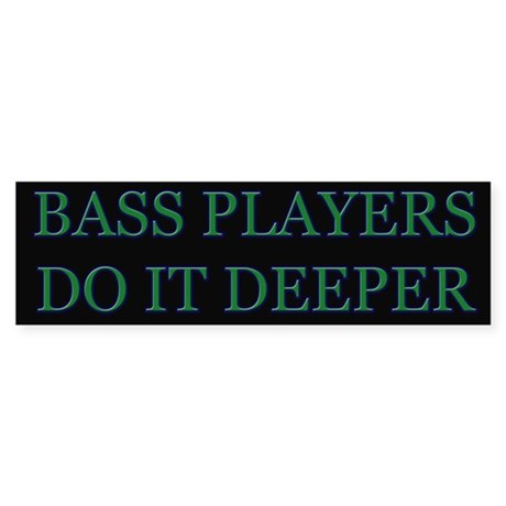 Bass Players Do It Deeper Bumper Sticker