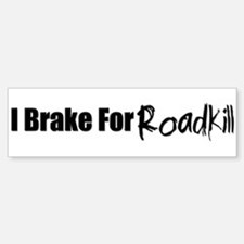 I Brake for Roadkill Bumper Bumper Bumper Sticker