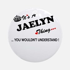 JAELYN thing, you wouldn't understa Round Ornament