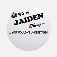 JAIDEN thing, you wouldn't understa Round Ornament
