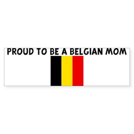 PROUD TO BE A BELGIAN MOM Bumper Sticker