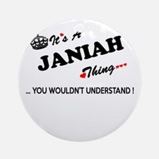 JANIAH thing, you wouldn't understa Round Ornament