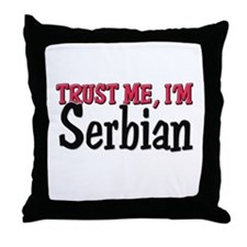 Trust Me I'm a Serbian Throw Pillow