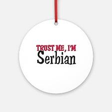 Trust Me I'm a Serbian Ornament (Round)