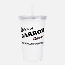 JARROD thing, you woul Acrylic Double-wall Tumbler